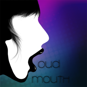 .Loud Mouth.