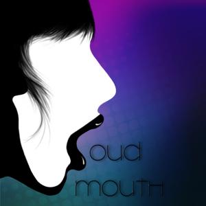 .Loud Mouth.